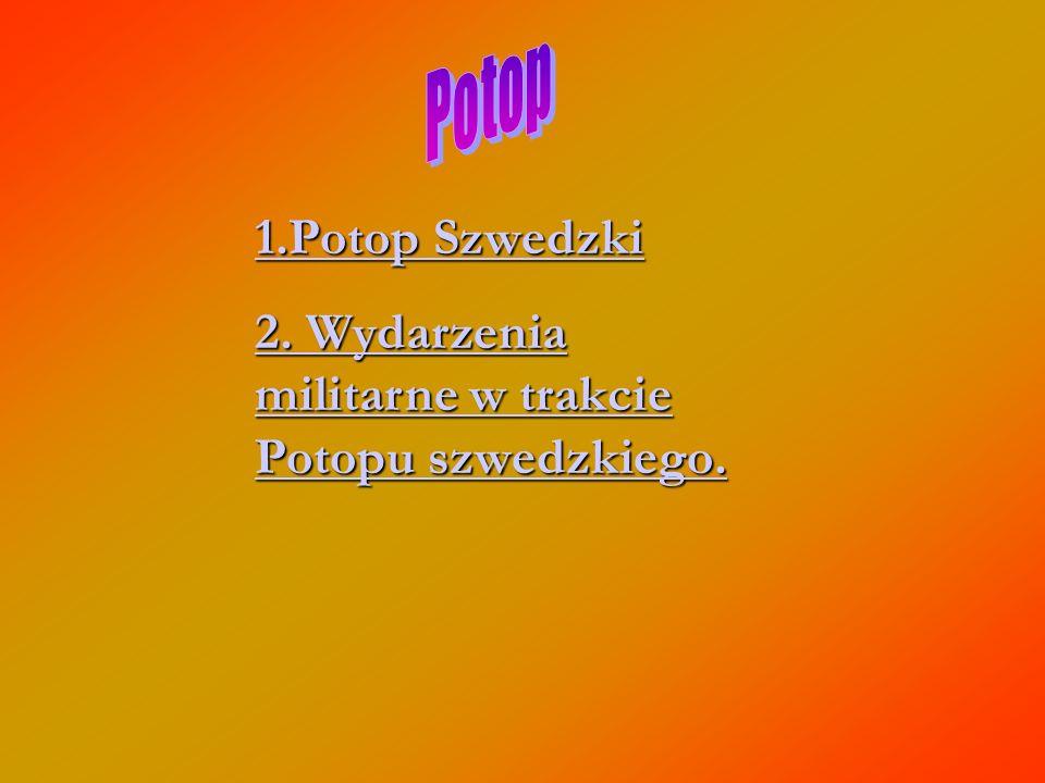 Potop 1.Potop Szwedzki 2. Wydarzenia militarne w trakcie Potopu szwedzkiego.