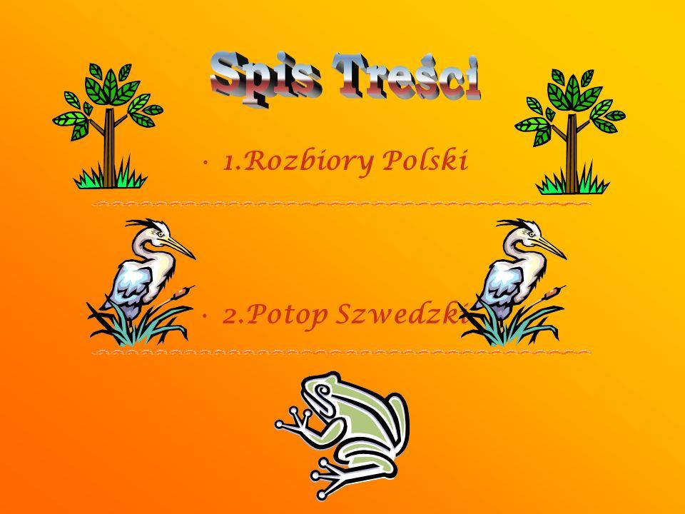 Spis Treści 1.Rozbiory Polski 2.Potop Szwedzki
