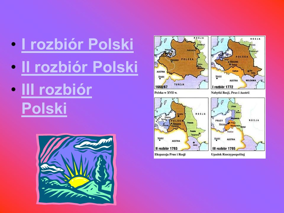I rozbiór Polski II rozbiór Polski III rozbiór Polski