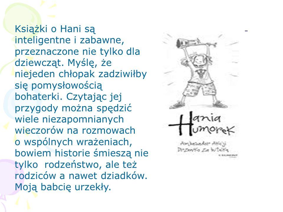 Książki o Hani są inteligentne i zabawne, przeznaczone nie tylko dla dziewcząt.