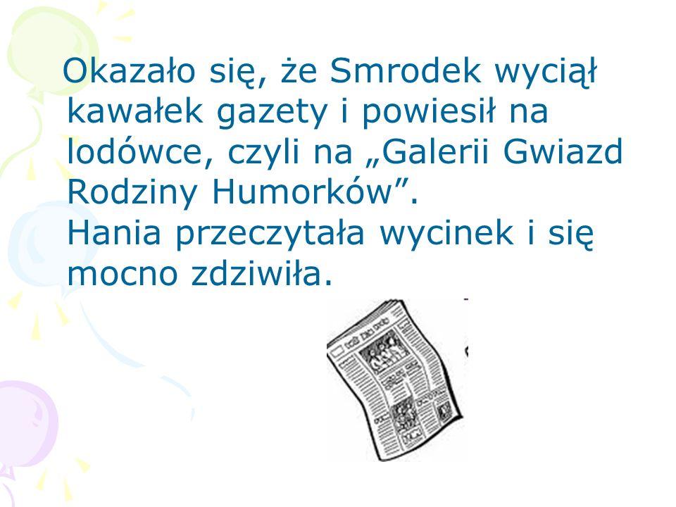 """Okazało się, że Smrodek wyciął kawałek gazety i powiesił na lodówce, czyli na """"Galerii Gwiazd Rodziny Humorków ."""