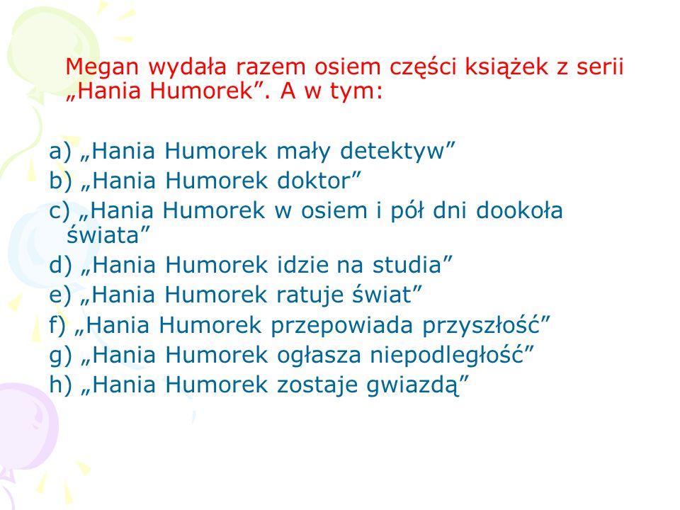 """Megan wydała razem osiem części książek z serii """"Hania Humorek"""