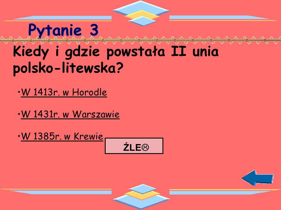 Pytanie 3 Kiedy i gdzie powstała II unia polsko-litewska