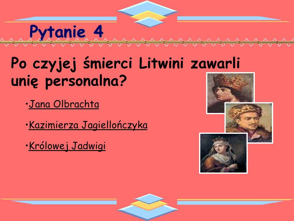 Pytanie 4 Po czyjej śmierci Litwini zawarli unię personalna