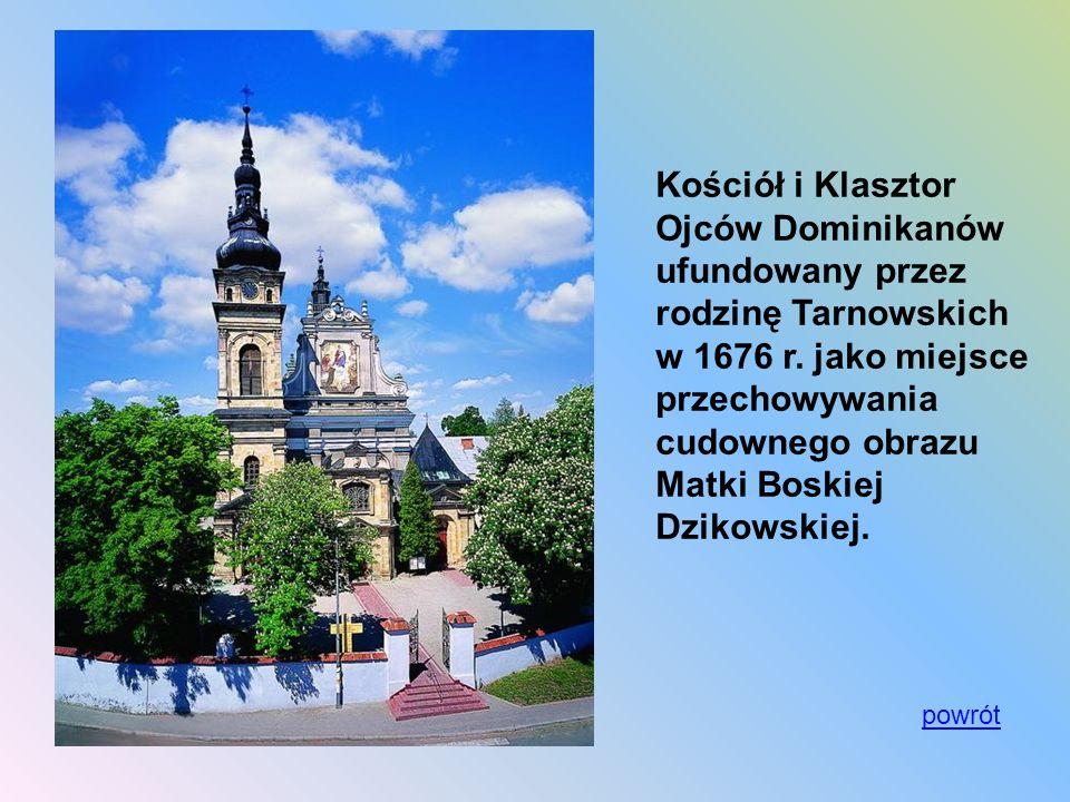 Kościół i Klasztor Ojców Dominikanów ufundowany przez rodzinę Tarnowskich w 1676 r. jako miejsce przechowywania cudownego obrazu Matki Boskiej Dzikowskiej.