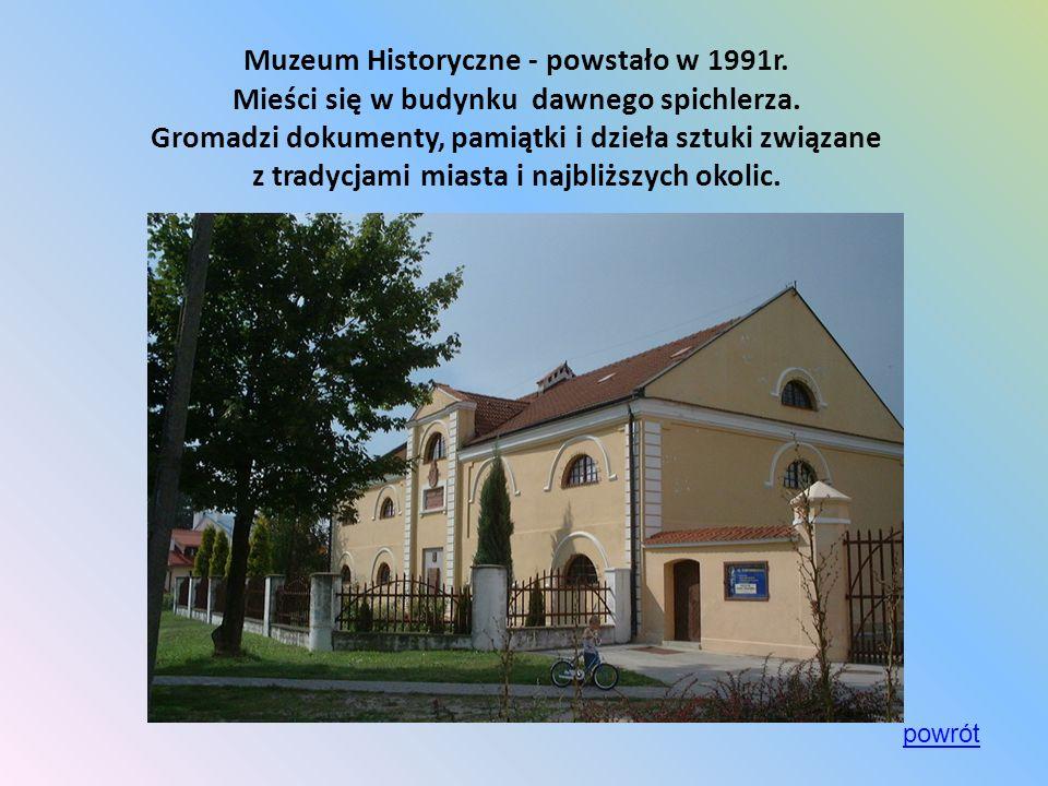 Muzeum Historyczne - powstało w 1991r