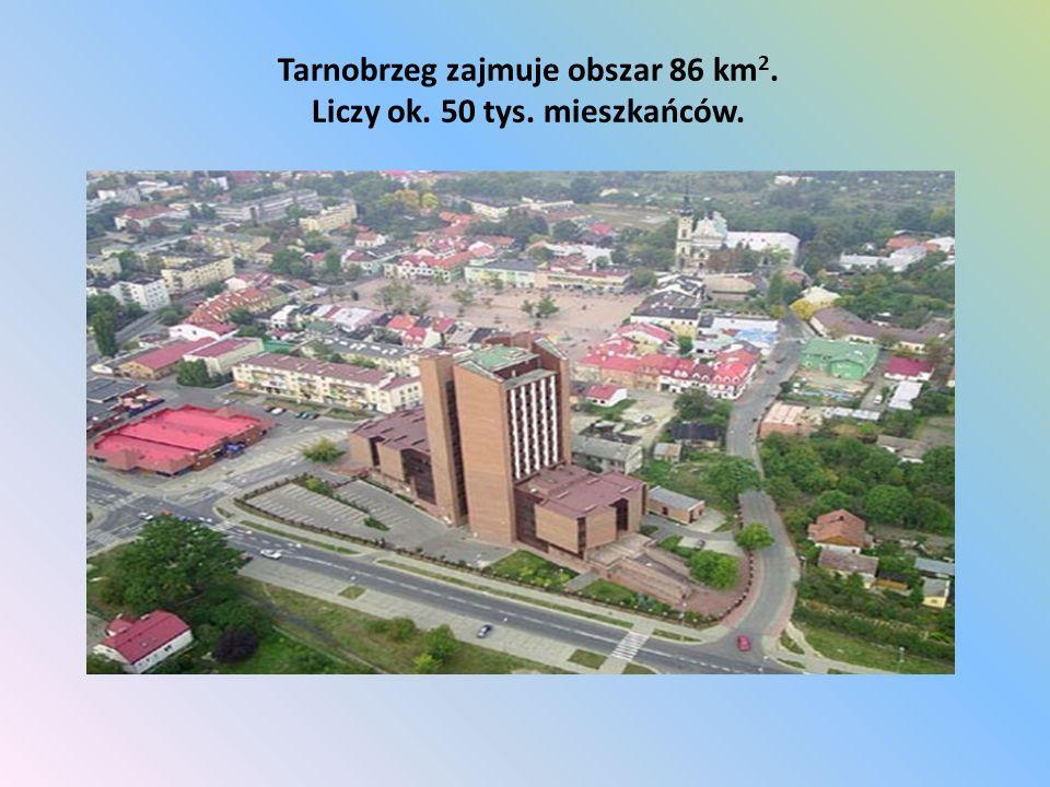 Tarnobrzeg zajmuje obszar 86 km2. Liczy ok. 50 tys. mieszkańców.