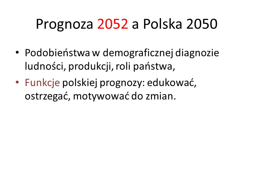 Prognoza 2052 a Polska 2050 Podobieństwa w demograficznej diagnozie ludności, produkcji, roli państwa,