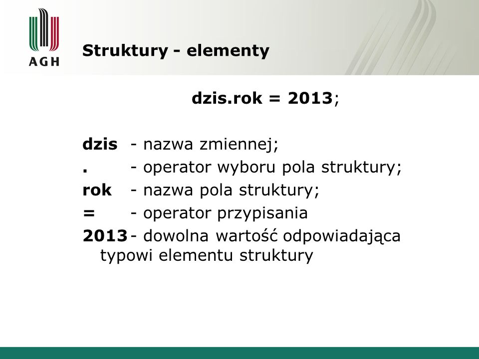 Struktury - elementy dzis.rok = 2013; dzis - nazwa zmiennej; . - operator wyboru pola struktury;