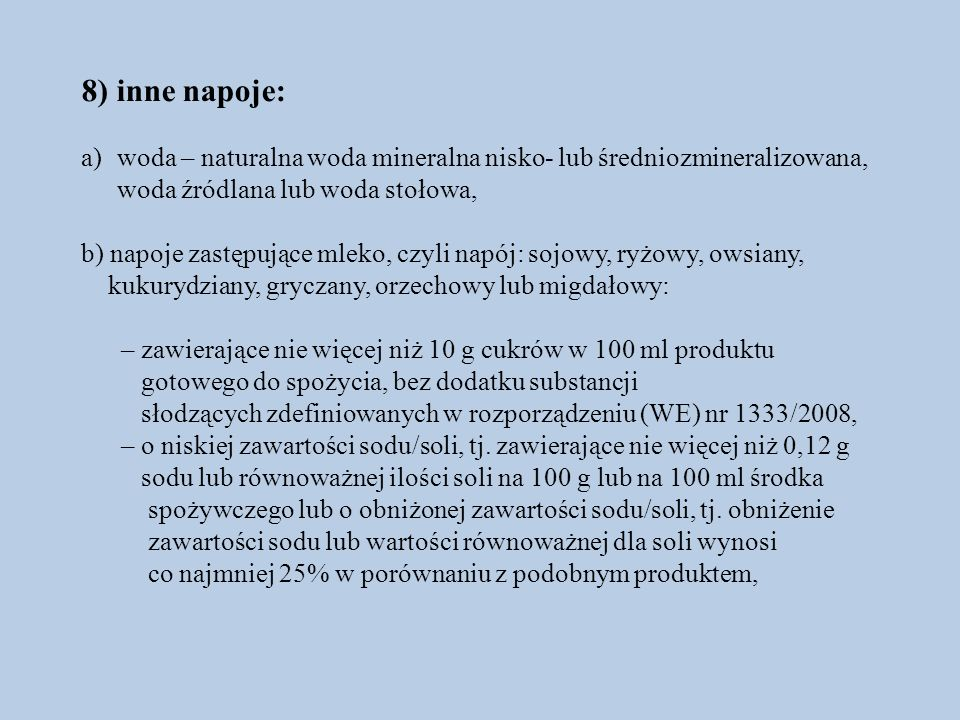 8) inne napoje: woda – naturalna woda mineralna nisko- lub średniozmineralizowana, woda źródlana lub woda stołowa,