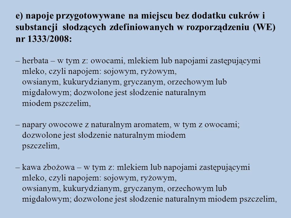 e) napoje przygotowywane na miejscu bez dodatku cukrów i substancji słodzących zdefiniowanych w rozporządzeniu (WE) nr 1333/2008: