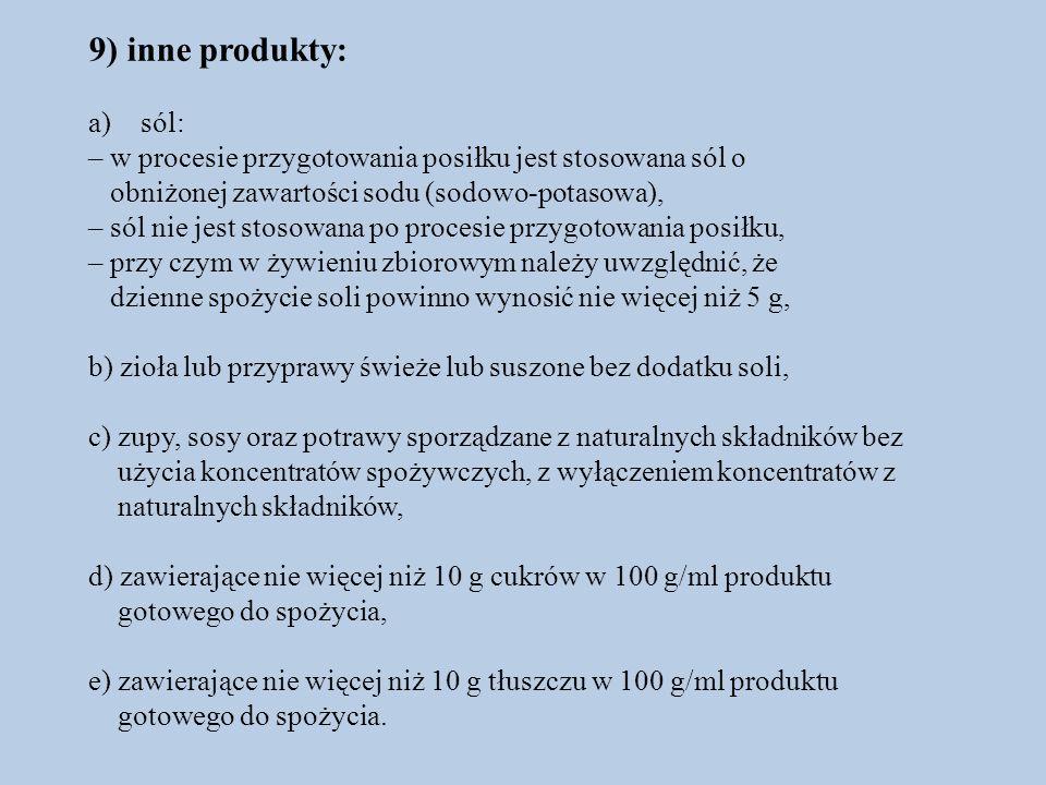 9) inne produkty: sól: – w procesie przygotowania posiłku jest stosowana sól o. obniżonej zawartości sodu (sodowo-potasowa),