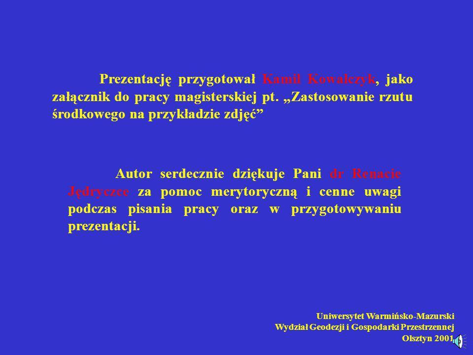 """Prezentację przygotował Kamil Kowalczyk, jako załącznik do pracy magisterskiej pt. """"Zastosowanie rzutu środkowego na przykładzie zdjęć"""