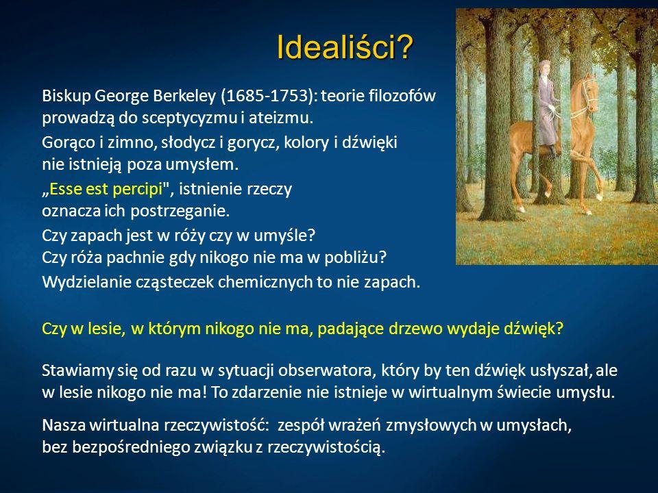 Idealiści Biskup George Berkeley (1685-1753): teorie filozofów prowadzą do sceptycyzmu i ateizmu.