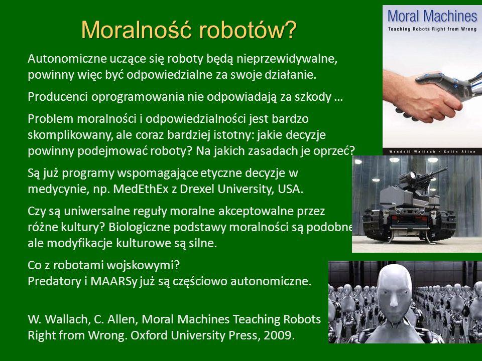 Moralność robotów Autonomiczne uczące się roboty będą nieprzewidywalne, powinny więc być odpowiedzialne za swoje działanie.