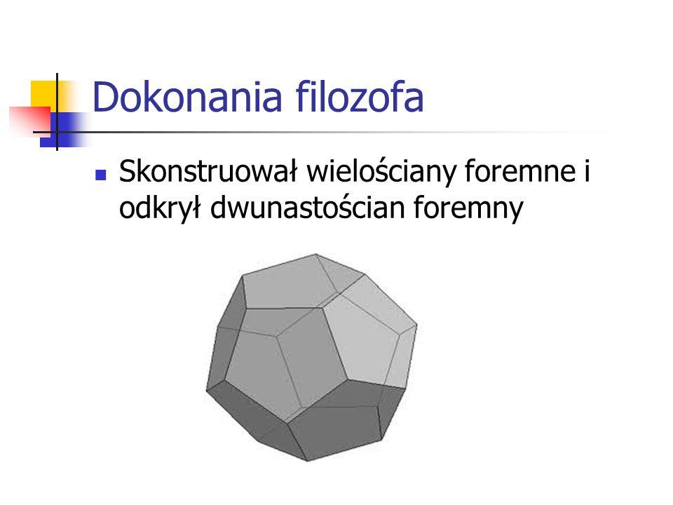 Dokonania filozofa Skonstruował wielościany foremne i odkrył dwunastościan foremny