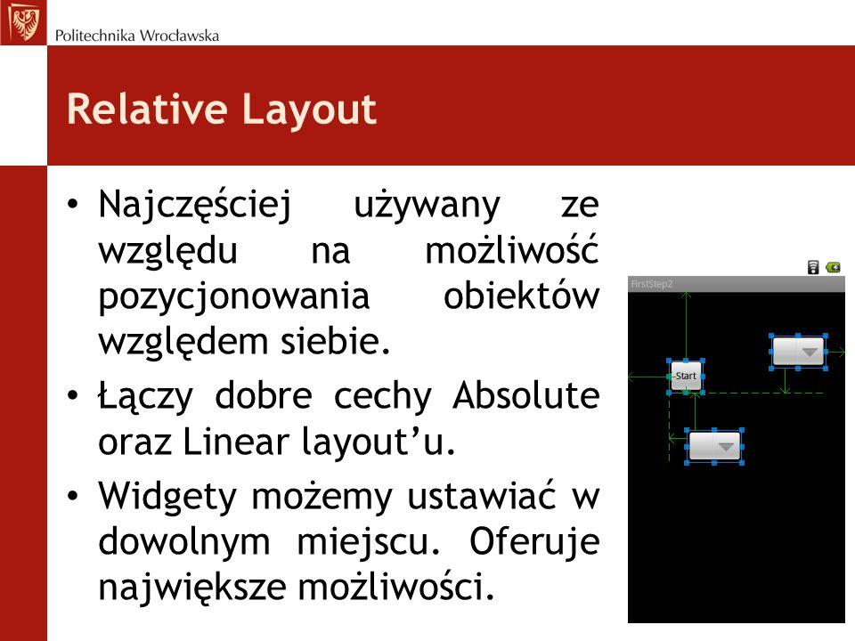 Relative Layout Najczęściej używany ze względu na możliwość pozycjonowania obiektów względem siebie.
