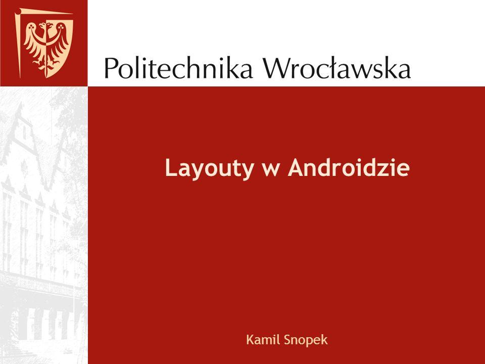Layouty w Androidzie Kamil Snopek