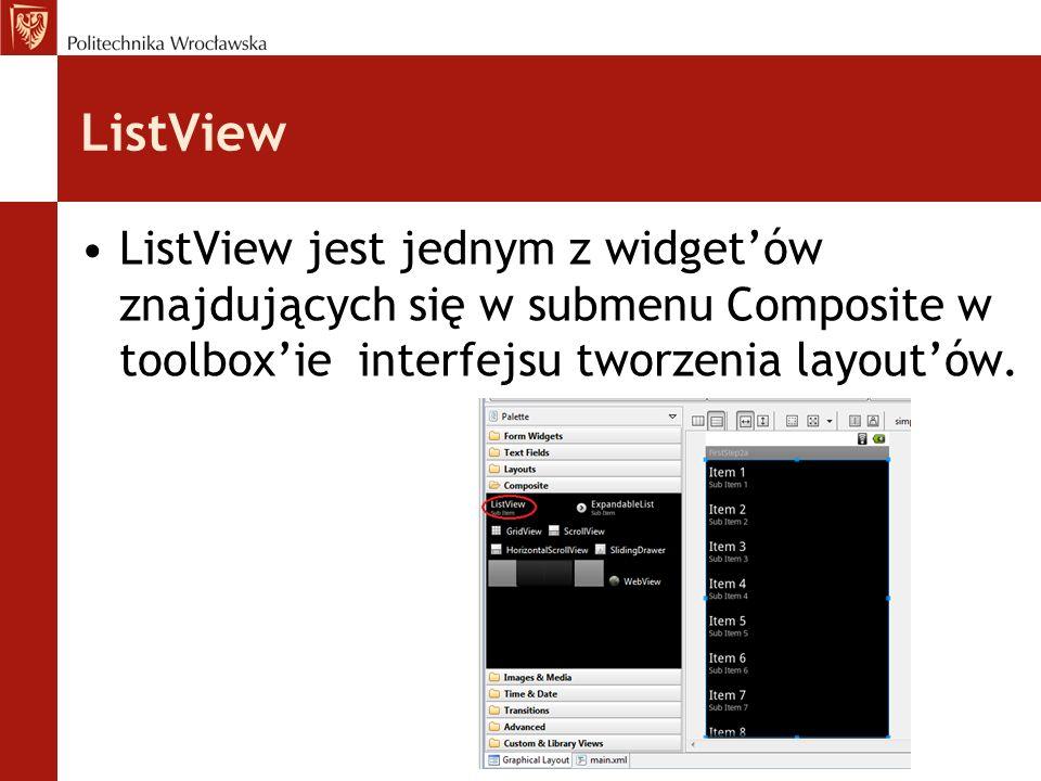 ListView ListView jest jednym z widget'ów znajdujących się w submenu Composite w toolbox'ie interfejsu tworzenia layout'ów.