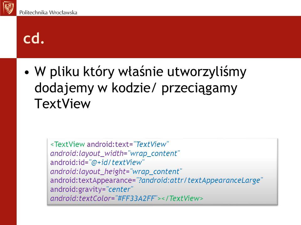 cd. W pliku który właśnie utworzyliśmy dodajemy w kodzie/ przeciągamy TextView.