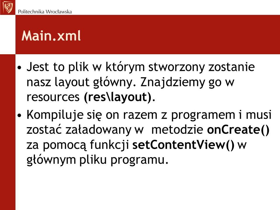 Main.xml Jest to plik w którym stworzony zostanie nasz layout główny. Znajdziemy go w resources (res\layout).