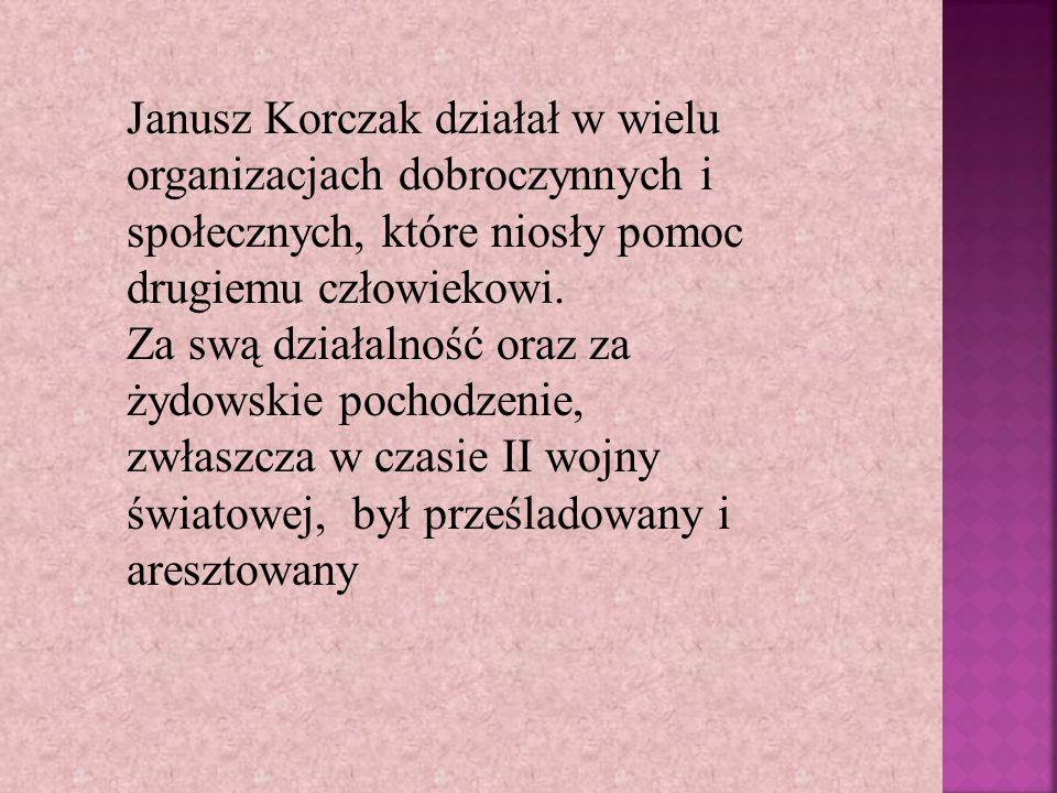Janusz Korczak działał w wielu organizacjach dobroczynnych i społecznych, które niosły pomoc drugiemu człowiekowi.