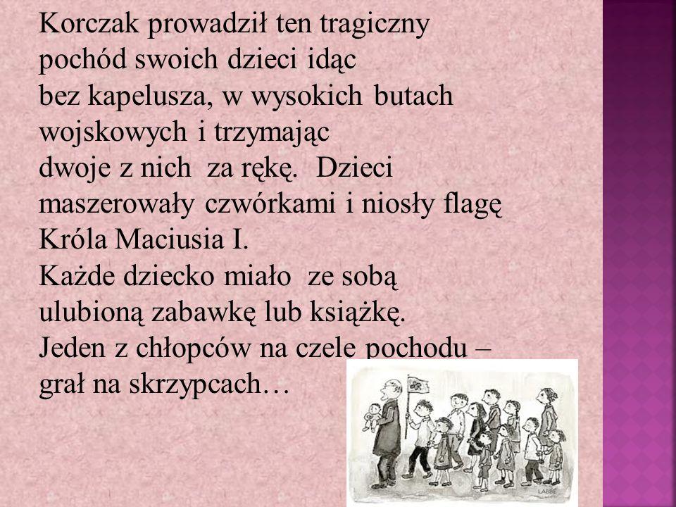Korczak prowadził ten tragiczny pochód swoich dzieci idąc