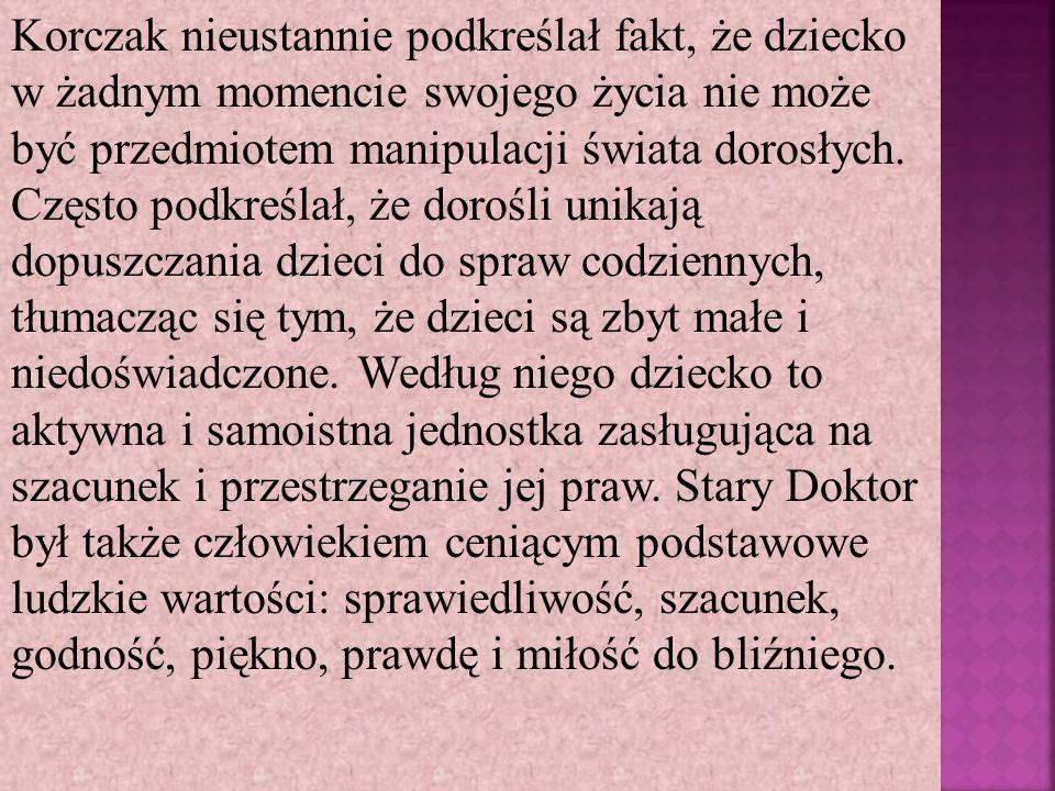 Korczak nieustannie podkreślał fakt, że dziecko w żadnym momencie swojego życia nie może być przedmiotem manipulacji świata dorosłych.