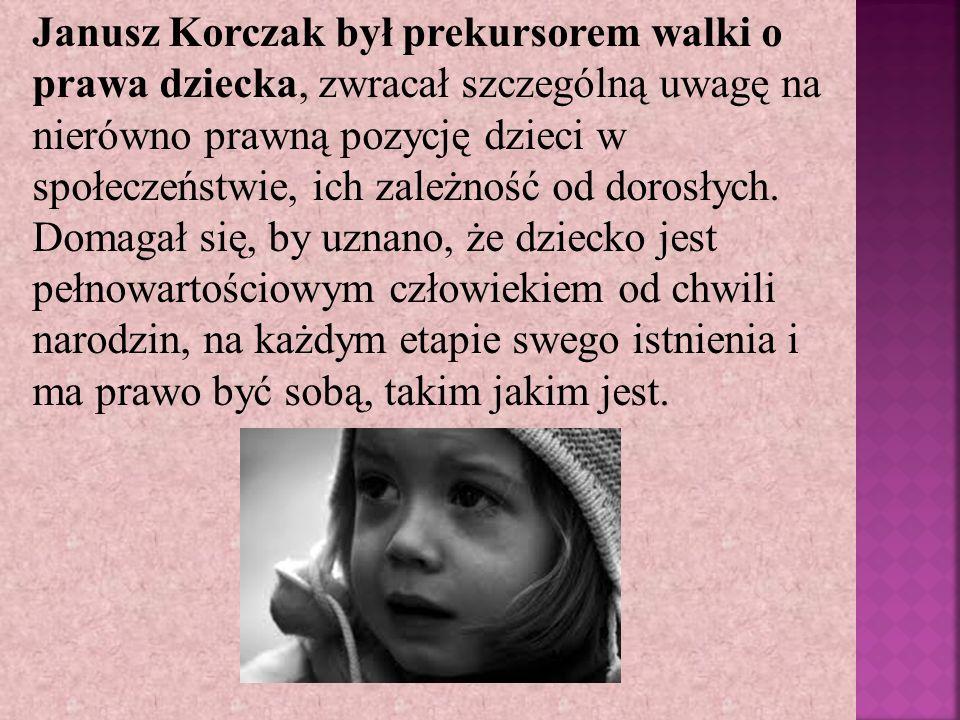 Janusz Korczak był prekursorem walki o prawa dziecka, zwracał szczególną uwagę na nierówno prawną pozycję dzieci w społeczeństwie, ich zależność od dorosłych.
