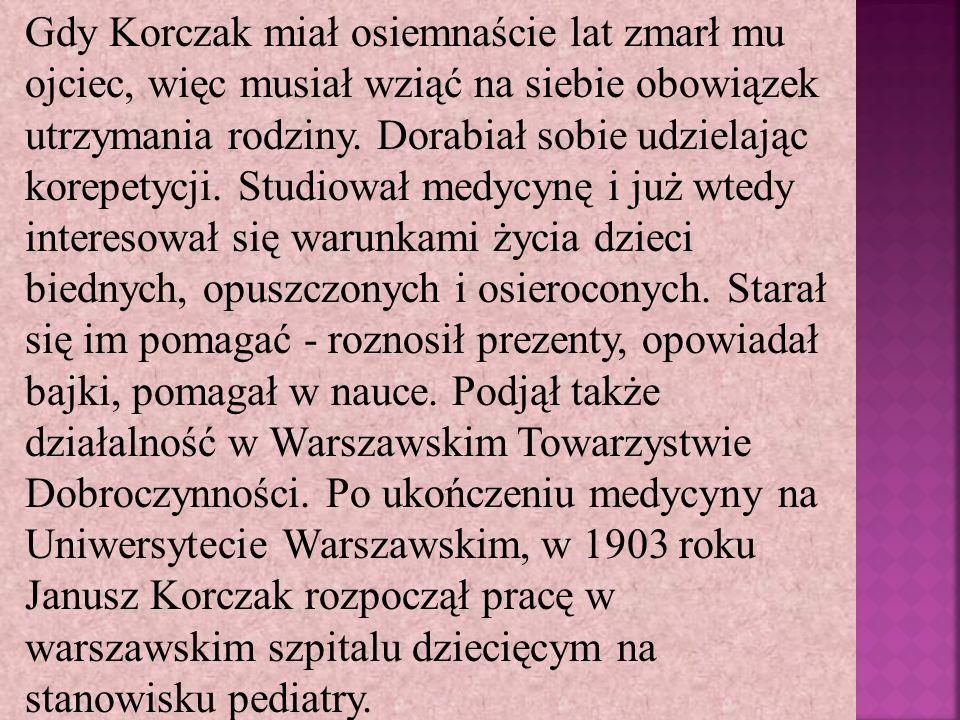 Gdy Korczak miał osiemnaście lat zmarł mu ojciec, więc musiał wziąć na siebie obowiązek utrzymania rodziny.