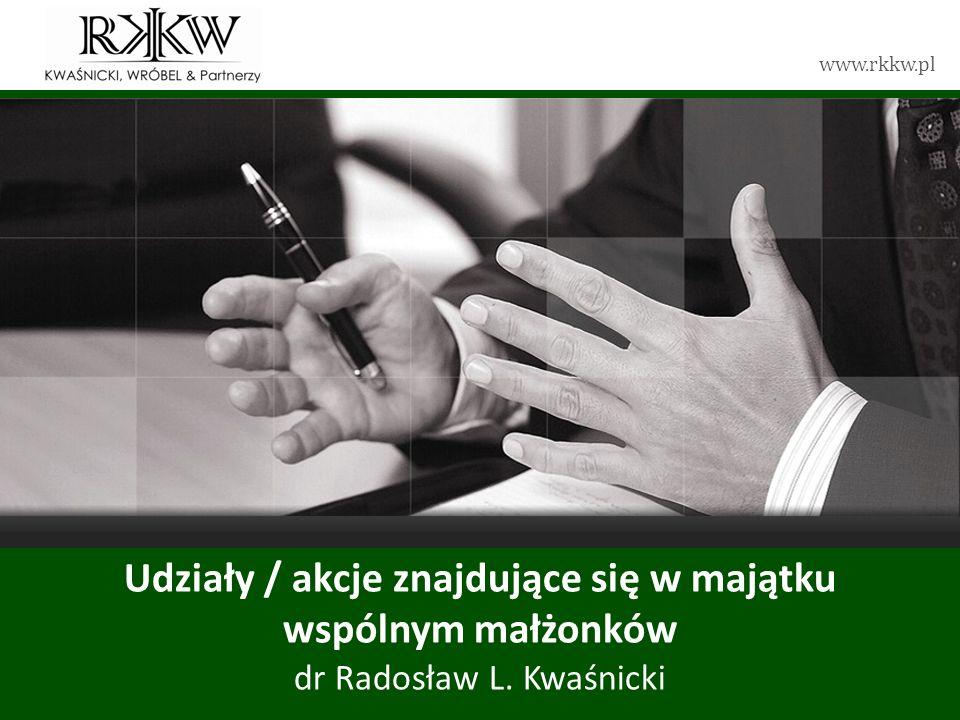 Tytuł prezentacji Udziały / akcje znajdujące się w majątku wspólnym małżonków dr Radosław L. Kwaśnicki.