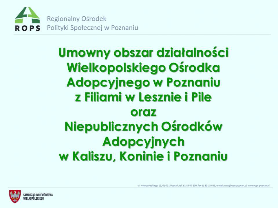 Umowny obszar działalności Wielkopolskiego Ośrodka Adopcyjnego w Poznaniu z Filiami w Lesznie i Pile oraz Niepublicznych Ośrodków Adopcyjnych w Kaliszu, Koninie i Poznaniu