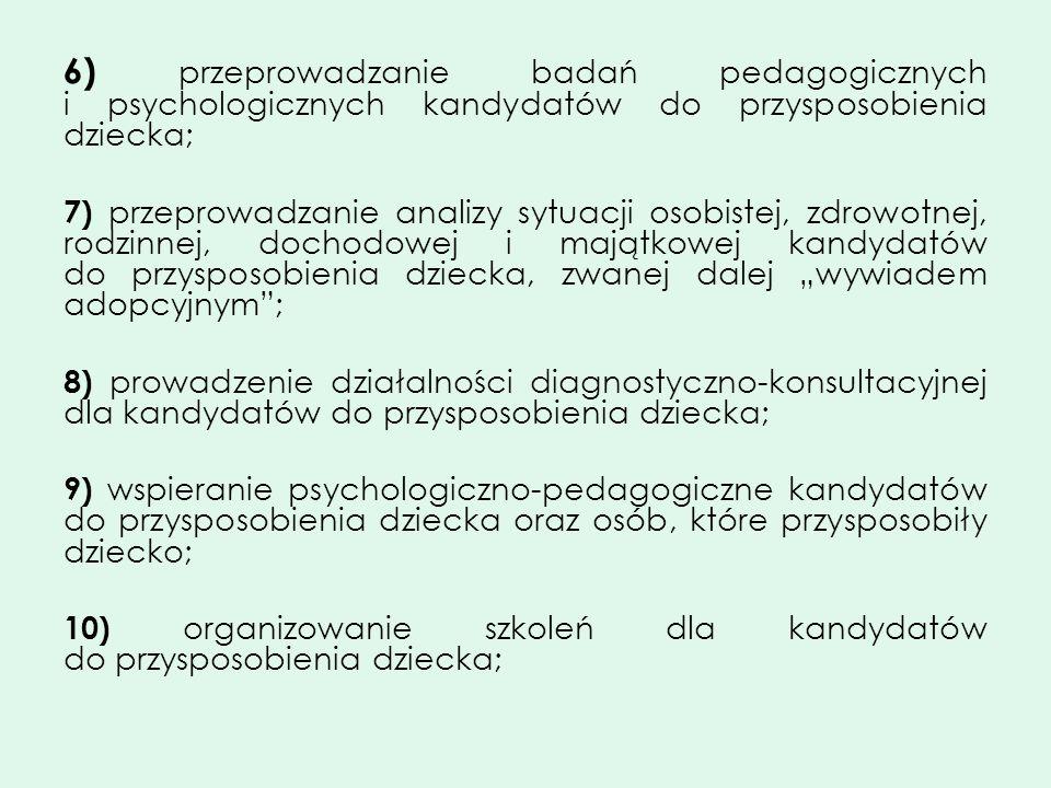 6) przeprowadzanie badań pedagogicznych i psychologicznych kandydatów do przysposobienia dziecka;