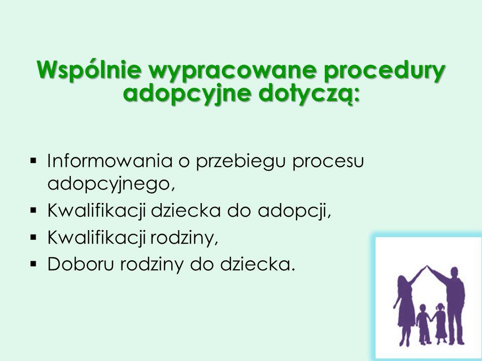 Wspólnie wypracowane procedury adopcyjne dotyczą: