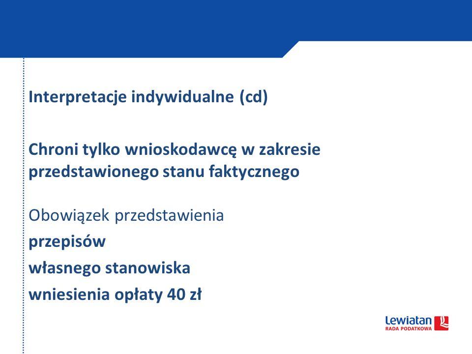 Interpretacje indywidualne (cd) Chroni tylko wnioskodawcę w zakresie przedstawionego stanu faktycznego Obowiązek przedstawienia przepisów własnego stanowiska wniesienia opłaty 40 zł