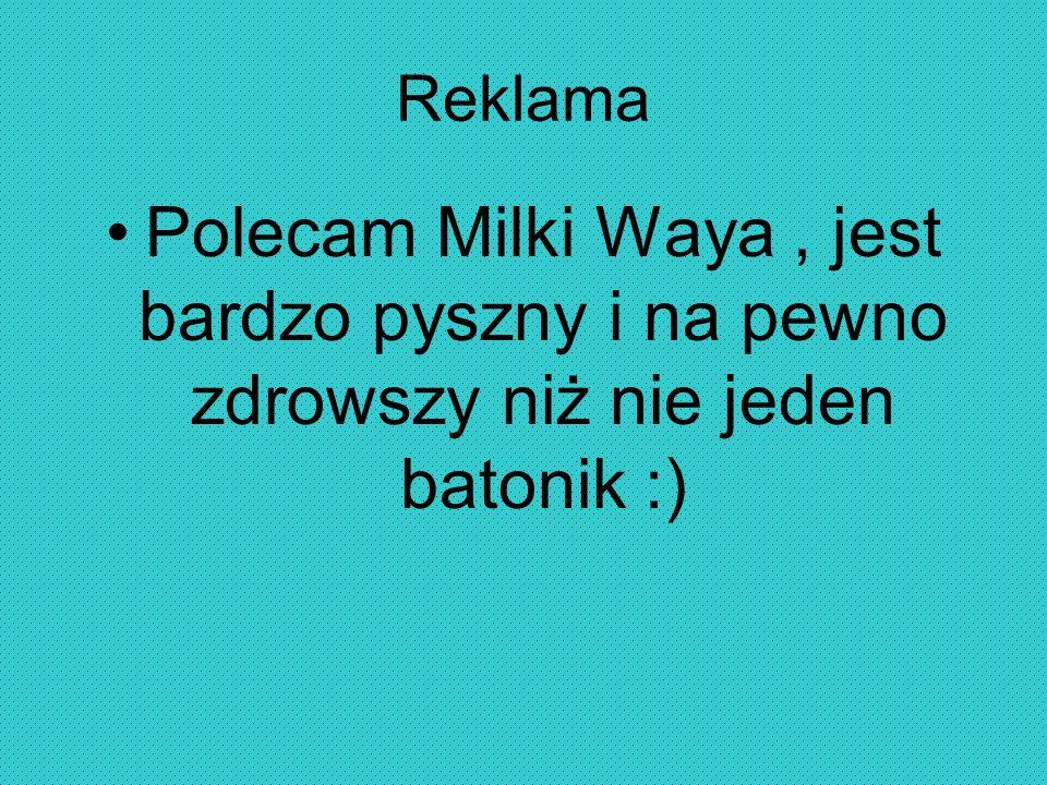 Reklama Polecam Milki Waya , jest bardzo pyszny i na pewno zdrowszy niż nie jeden batonik :)