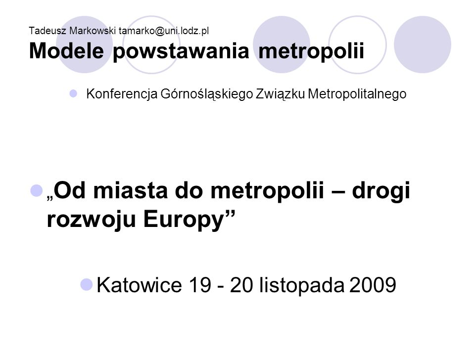 Tadeusz Markowski tamarko@uni.lodz.pl Modele powstawania metropolii