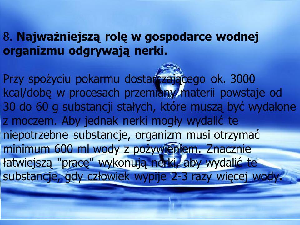 8. Najważniejszą rolę w gospodarce wodnej organizmu odgrywają nerki