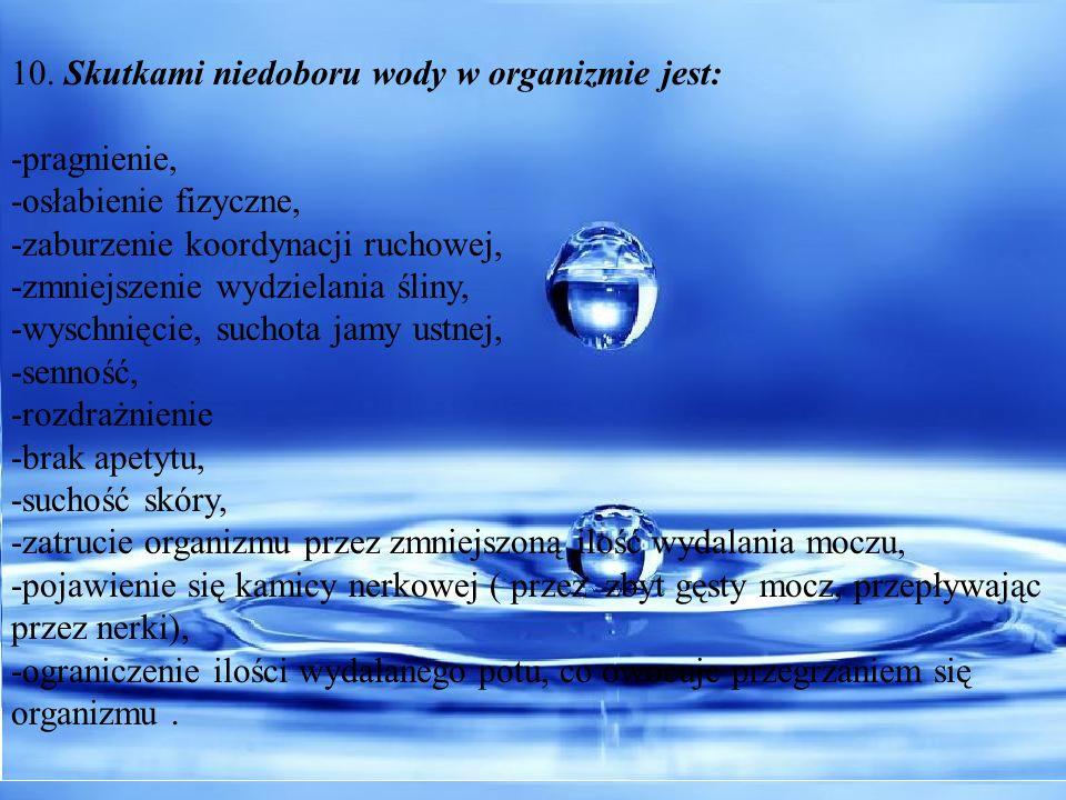 10. Skutkami niedoboru wody w organizmie jest: