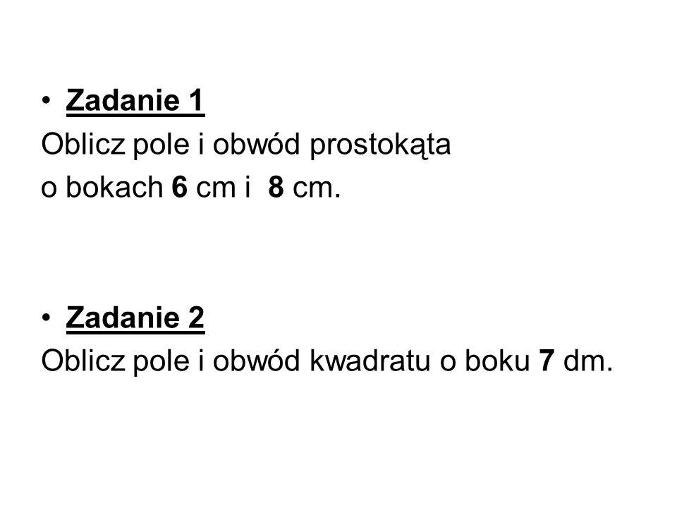 Zadanie 1 Oblicz pole i obwód prostokąta. o bokach 6 cm i 8 cm.
