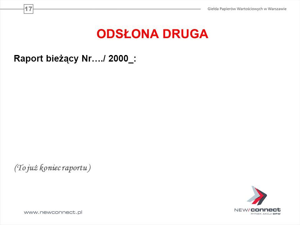 ODSŁONA DRUGA Raport bieżący Nr…./ 2000_: (To już koniec raportu )