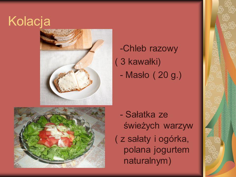 Kolacja -Chleb razowy ( 3 kawałki) - Masło ( 20 g.)