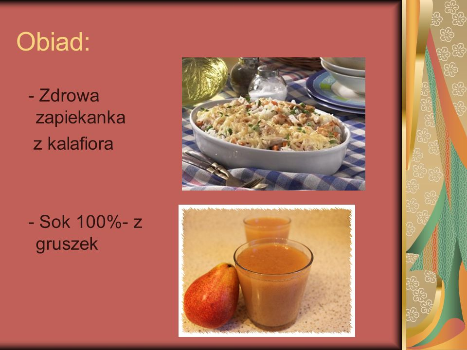 Obiad: - Zdrowa zapiekanka z kalafiora - Sok 100%- z gruszek