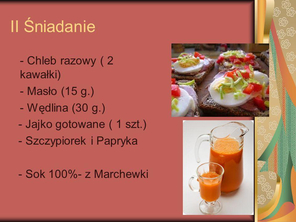 II Śniadanie - Chleb razowy ( 2 kawałki) - Masło (15 g.)