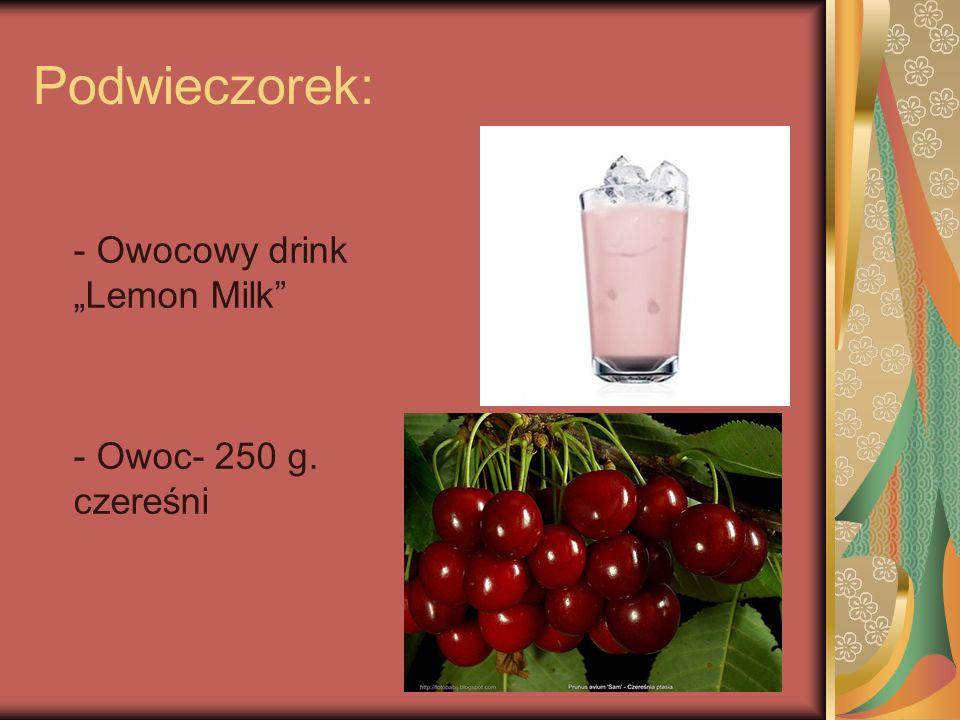 """Podwieczorek: - Owocowy drink """"Lemon Milk - Owoc- 250 g. czereśni"""