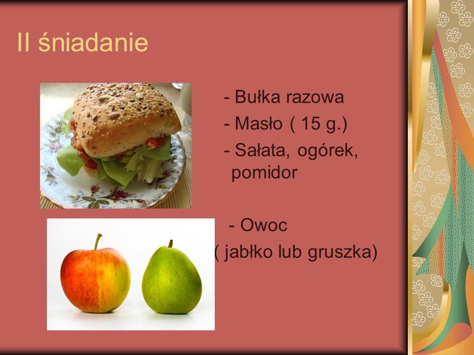 II śniadanie - Bułka razowa - Masło ( 15 g.) - Sałata, ogórek, pomidor