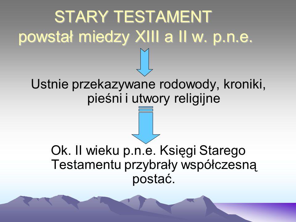 STARY TESTAMENT powstał miedzy XIII a II w. p.n.e.