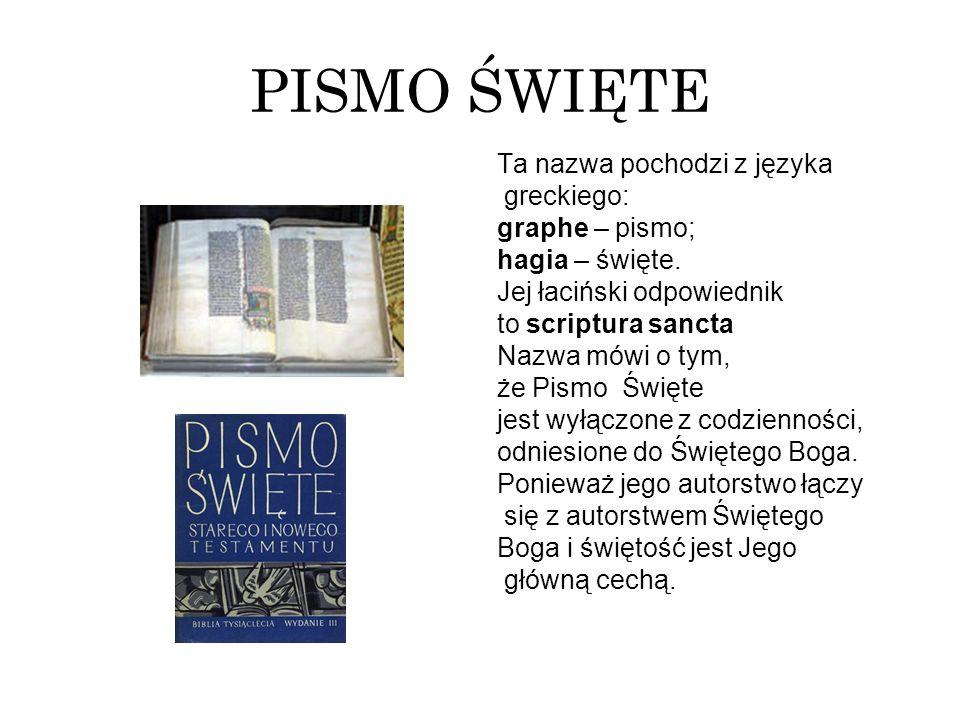 PISMO ŚWIĘTE Ta nazwa pochodzi z języka greckiego: graphe – pismo;