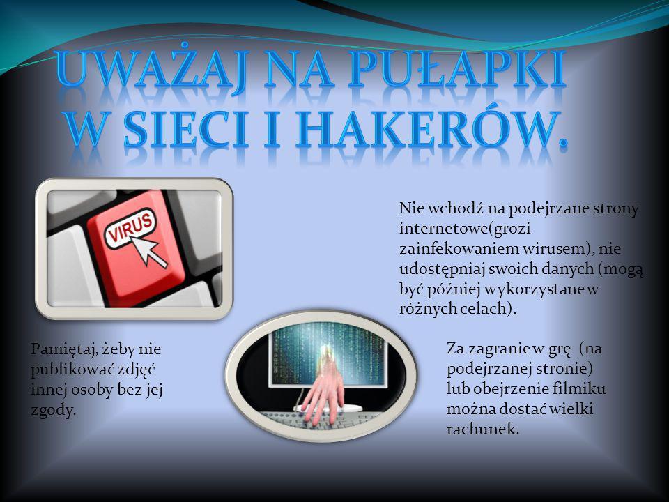 Uważaj NA PUŁAPKI W SIECI i hakerów.