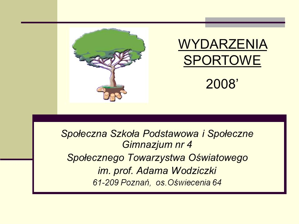 WYDARZENIA SPORTOWE2008' Społeczna Szkoła Podstawowa i Społeczne Gimnazjum nr 4. Społecznego Towarzystwa Oświatowego.